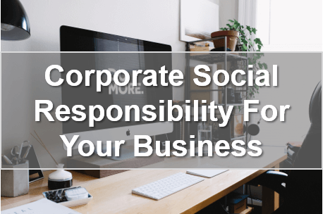 Corporate Social Responsibility For Your Business