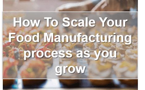 How To Scale Your Food Manufacturing Process
