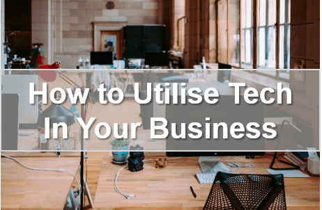 How To Utilise Tech In Your Business