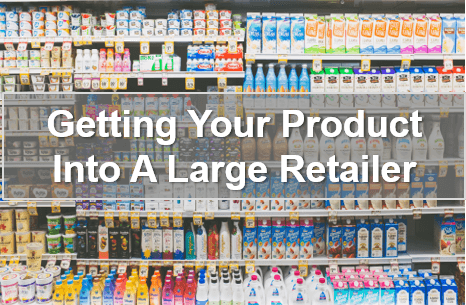 How To Get Your Product Into a Large Retailer