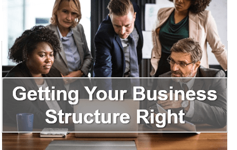 Getting Your Business Structure Right
