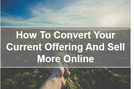 How to convert your current offering and sell more