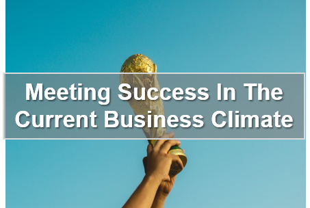 Creating Success In The Current Business Climate